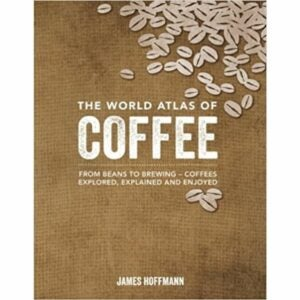 The Best Gifts for Coffee Lovers Option: The World Atlas of Coffee: From Beans to Brewing